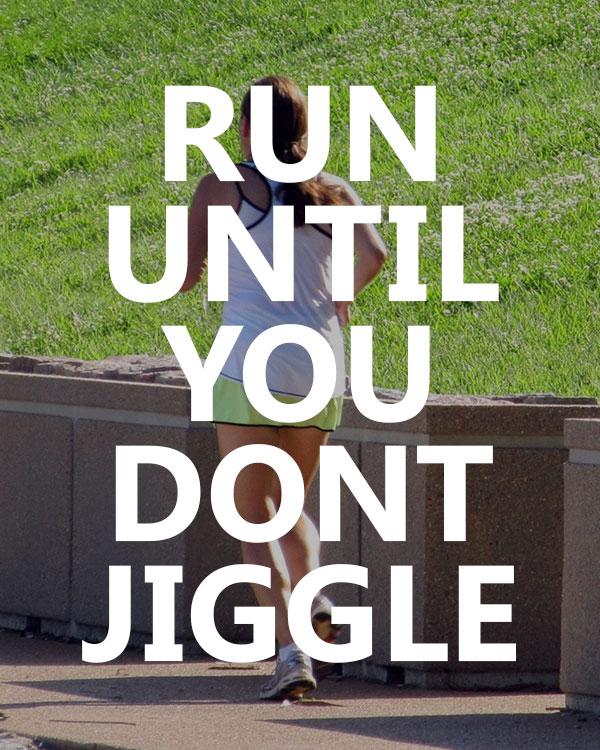 Run Until You Don't Jiggle